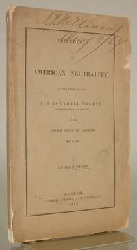 Precedents of American Neutrality, in Reply to the Speech of Sir Roundell Palmer, Attorney General of England, in the British House of Commons, May 13, 1864.