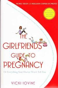 The Girlfriends Guide to Pregnancy or Everything Your Doctor Won't Tell You