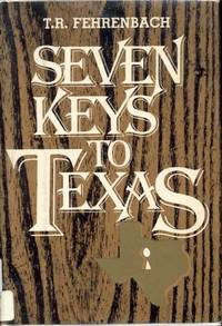 Seven Keys to Texas by T. R. Fehrenbach - Signed First Edition - 1983 - from Bookmarc's (SKU: ec47837)
