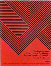 The Bankslanders: Economy and Ecology of a Frontier Trapping Community  Volume 3 - the Community