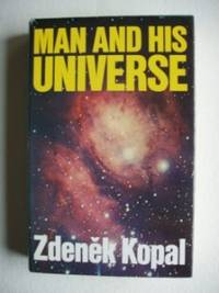 Man and His Universe by  Zdenek Kopal - First Edition - 1972 - from Goldring Books (SKU: 001066)