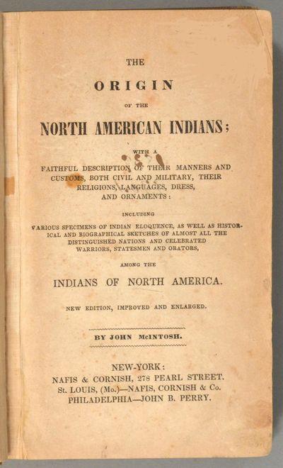 1843. MCINTOSH, John. THE ORIGIN OF THE NORTH AMERICAN INDIANS. New York: Nafis & Cornish; St. Loui...