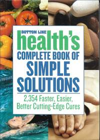 image of Bottom Line Health's Complete Book of Simple Solutions - 2,354 Faster, Easier, Better Cutting-edge Cures (Bottom Line Secrets)