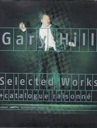 Gary Hill. Selected Works & Catalogue Raisonne