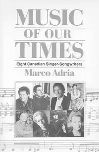 Music of Our Times: Eight Canadian Singer-Songwriters