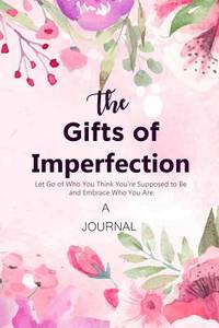 A JOURNAL the Gift of Imperfection by T - Paperback - 2019 - from ThriftBooks (SKU: G1951161033I4N00)