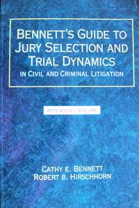 image of Bennett's Guide to Jury Selection and Trial Dynamics and Civil and Criminal Litigation: Appendices Volume
