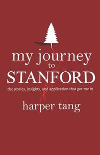 My Journey to Stanford: The Stories, Insights, and Application that Got Me In.
