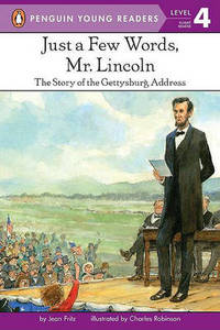 image of Just a Few Words, Mr. Lincoln: The Story of the Gettysburg Address