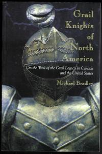 image of GRAIL KNIGHTS OF NORTH AMERICA:  ON THE TRAIL OF THE GRAIL LEGACY IN CANADA AND THE UNITED STATES.