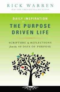 Daily Inspiration for the Purpose Driven Life : Scriptures and Reflections from the 40 Days of...