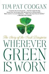 Wherever Green is Worn: The Story of the Irish Diaspora by  Tim Pat Coogan - Paperback - from World of Books Ltd and Biblio.com