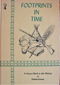 image of Footprints in Time. A Source Book in the  History  of Saskatchewan