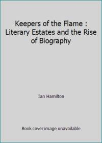 image of Keepers of the Flame : Literary Estates and the Rise of Biography