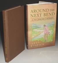 Around the Next Bend. a Fly Angler's Journey