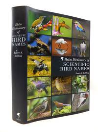 THE HELM DICTIONARY OF SCIENTIFIC BIRD NAMES: FROM AALGE TO ZUSII by  James A Jobling - 1st edition. - 2010 - from Stella & Rose's Books and Biblio.com