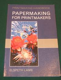 Papermaking for Printmakers (Printmaking Handbooks)