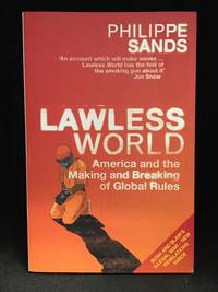 image of Lawless World; America and the Making and Breaking of Global Rules