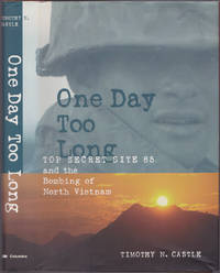 One Day Too Long: Top Secret Site 85 and the Bombing of North Vietnam by Timothy N. Castle - 1999