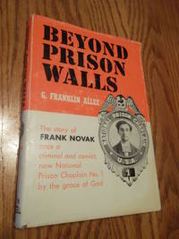 image of Beyond Prison Walls; The Story of Frank Novak once a criminal and convict, now National Prison Chaplain No. 1 by the grace of God