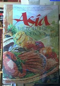 image of Asia, the Beautiful Cookbook: authentic recipes from Japan, Korea, China, the Philippines, Thailand, Laos and Kampuchea, Vietnam, Singapore and Malaysia, India, Burma, Indonesia and Sri Lanka