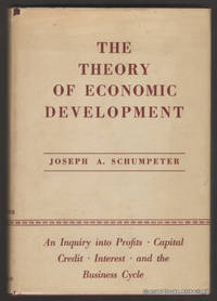 Theory of Economic Development:  An Inquiry into Profits, Capital,  Credit, Interest, and the Business Cycle.