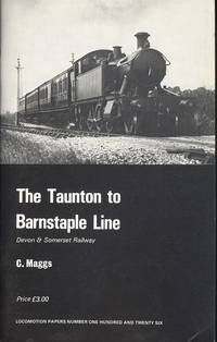 The Taunton to Barnstaple Line: Oakwood Press Locomotive Papers No.126