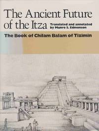 image of THE ANCIENT FUTURE OF THE ITZA The Book of Chilam Balam of Tizimin