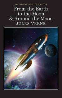 From the Earth to the Moon & Around the Moon (Wordsworth Classics)