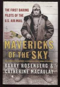 Mavericks of the Sky ;  The First Daring Pilots of the U.S. Air Mail  The  First Daring Pilots of the U.S. Air Mail