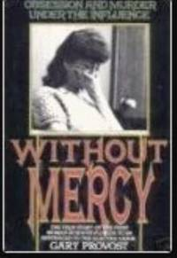 image of Without Mercy: Obsession and Murder Under the Influence