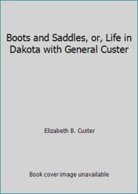 image of Boots and Saddles, or, Life in Dakota with General Custer
