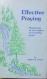 EFFECTIVE PRAYING: Meditations Upon the Subject of Prevailing Prayer.