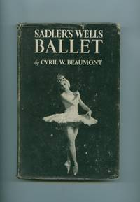Sadler's Wells Ballet by  Cyril W Beaumont - First Edition - 1947 - from Little Stour Books PBFA and Biblio.com
