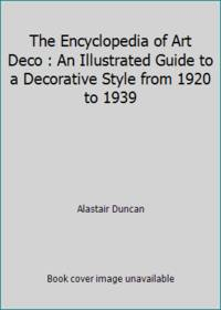 image of The Encyclopedia of Art Deco : An Illustrated Guide to a Decorative Style from 1920 to 1939