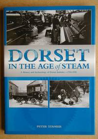 Dorset in the Age of Steam: A History and Archaeology of Dorset Industry c.1750-1950.