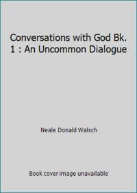 Conversations with God Bk. 1 : An Uncommon Dialogue