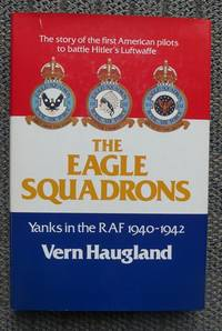 THE EAGLE SQUADRONS:  YANKS IN THE RAF, 1940-1942.