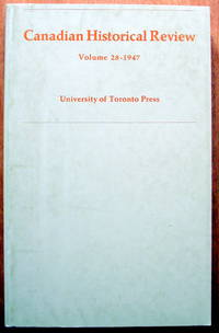 The Canadian Historical Review. Volume 28 (XXVIII) 1947