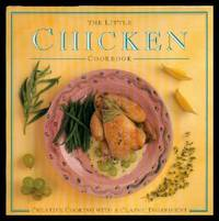 THE LITTLE CHICKEN COOKBOOK - Creative Cooking with a Classic Ingredient