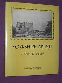 Yorkshire Artists: A Short Dictionary (Artists Born Before 1921)