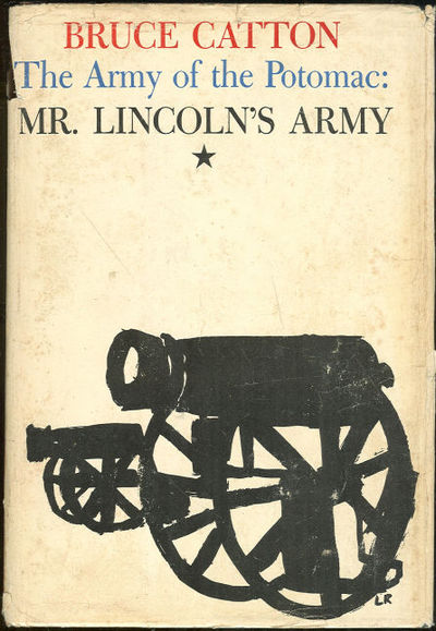 MR. LINCOLN'S ARMY The Odyssey of General George Brinton McClellan and the Army of the Potomac, Catton, Bruce