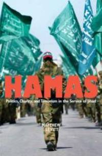 Hamas: Politics, Charity, and Terrorism in the Service of Jihad