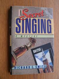 A Secret Singing by  Richard C Smith - First edition first printing - 1988 - from Scene of the Crime Books, IOBA (SKU: biblio11543)