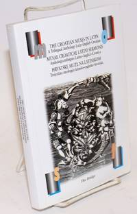 The Croatian Muses in Latin, A Trilingual Anthology Latin - English - Croatian. Special Edition of Most/The Bridge/A Journal of Croatian Literature