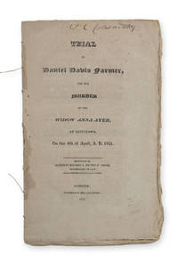 Trial of Daniel Davis Farmer, for the Murder of the Widow Anna Ayer, at Goffstown, on the 4th of April, A. D. 1821.