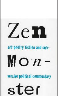 ZEN MONSTER: ART POETRY FICTION AND SUBVERSIVE POLITICAL COMMENTARY: VOLUME I, NO. I WINTER, 2008