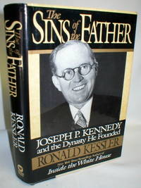 image of The Sins of t he Father; Joseph P. Kennedy and the Dynasty He Founded