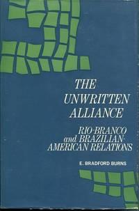 The Unwritten Alliance. Rio-Branco and Brazilian-American Relations.