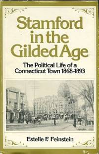 Stamford In The Gilded Age: The Political Life Of A Connecticut Town 1868-1893 by  Estelle F Feinstein - 1st Edition - 1973 - from Chris Hartmann, Bookseller and Biblio.com